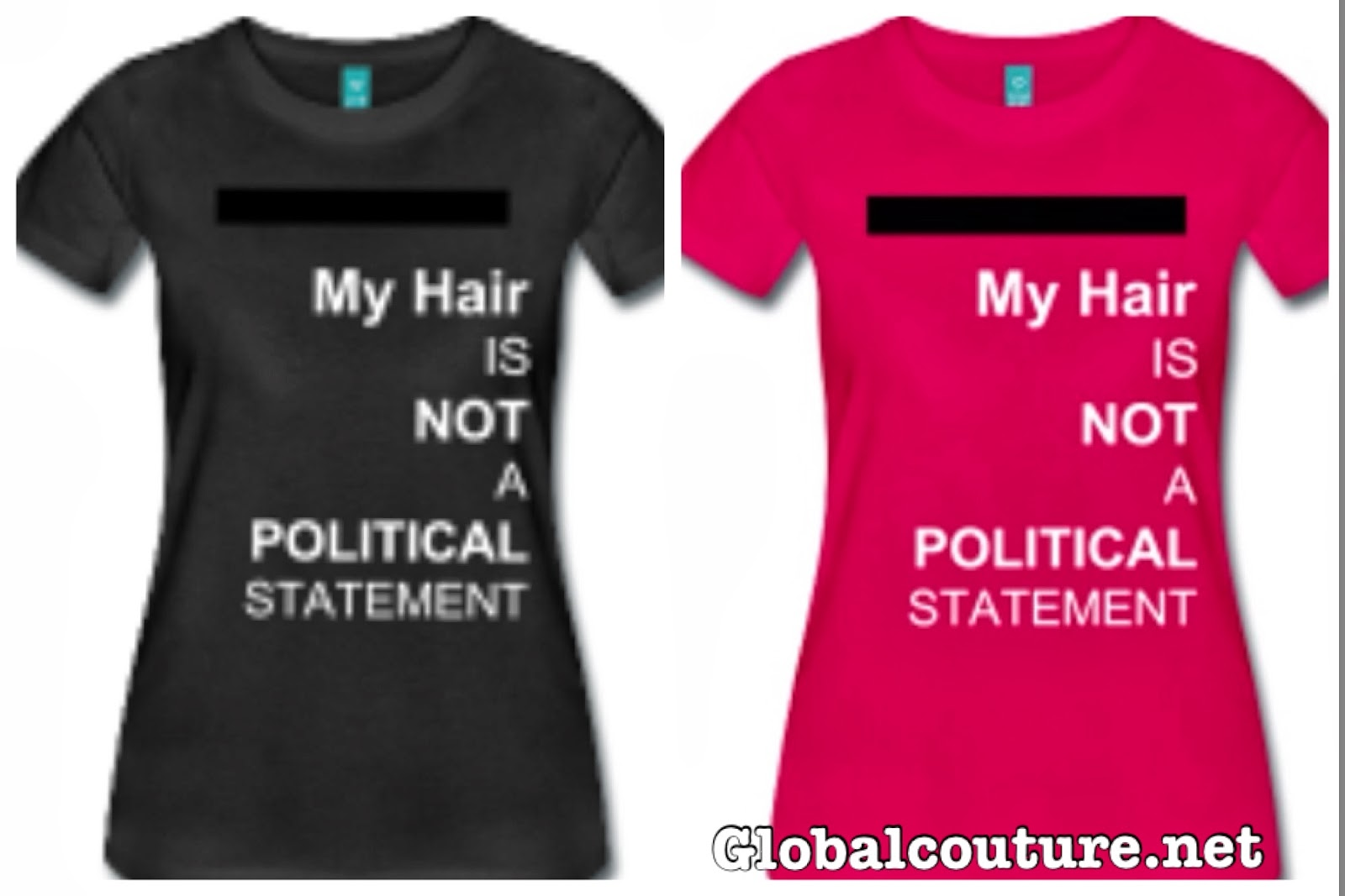 http://globalcouture.spreadshirt.com/my-hair-is-not-a-political-statement-womens-tee-A13957141/customize/color/376