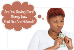 Are You Saving More Money Now That Are You Are Natural?