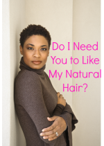 Do I Need to Like My Natural Hair?