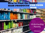 How to Find the RIGHT Products for Your hair (Part 1: Porosity)