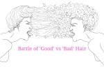 "The battle of ""Good"" versus ""Bad"" Hair"
