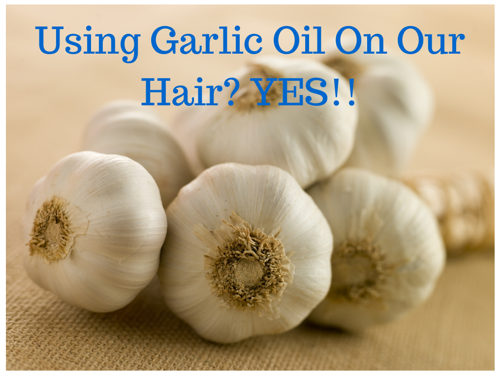 Using Garlic Oil on our hair- YES!!