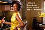 5 Ways To Becoming A Master Natural Hair DIY Mixtress!