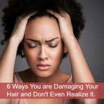 6 Ways You are Damaging Your Hair and Dont Even Realize It.