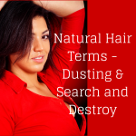 Natural Hair Terms – Dusting & Search and Destroy