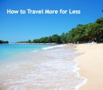 How to Travel More for Less!!