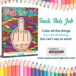 F*ck This Job: A stress relieving adult coloring book